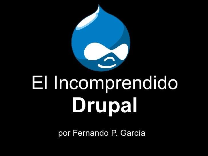 El Incomprendido  Drupal por Fernando P. García