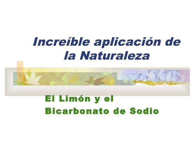 Increíble aplicación de     la Naturaleza El Limón y el Bicarbonato de Sodio