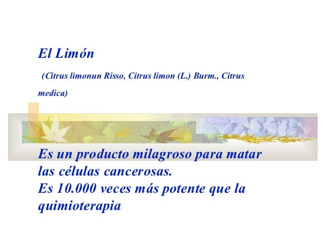 El Limón(Citrus limonun Risso, Citrus limon (L.) Burm., Citrusmedica)Es un producto milagroso para matarlas células cancer...