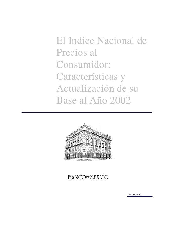 El Indice Nacional dePrecios alConsumidor:Características yActualización de suBase al Año 2002                JUNIO, 2002