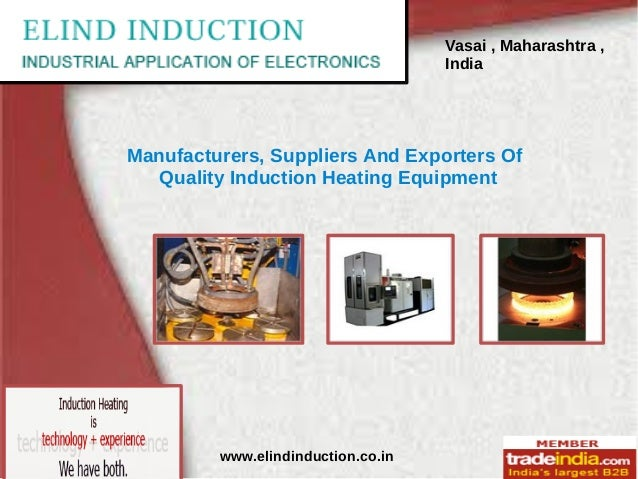 Vasai , Maharashtra ,Indiawww.elindinduction.co.inManufacturers, Suppliers And Exporters OfQuality Induction Heating Equip...
