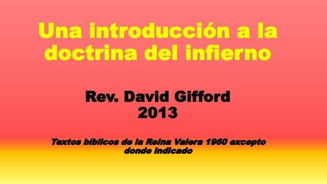 Una introducción a ladoctrina del infiernoRev. David Gifford2013Textos bíblicos de la Reina Valera 1960 exceptodonde indic...