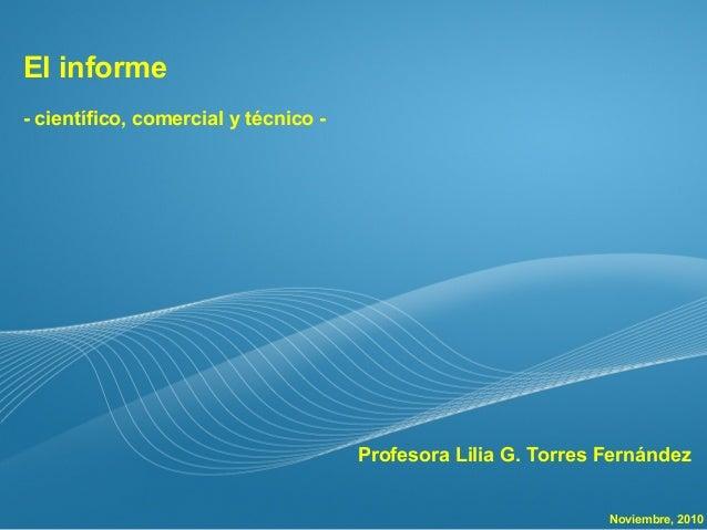 Page  1 El informe - científico, comercial y técnico - Profesora Lilia G. Torres Fernández Noviembre, 2010