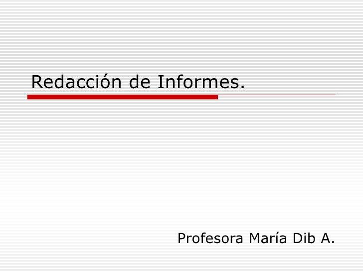 Redacción de Informes. Profesora María Dib A.