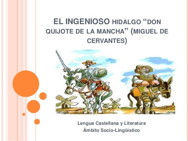 """EL INGENIOSO HIDALGO """"DON QUIJOTE DE LA MANCHA"""" (MIGUEL DE CERVANTES)  Lengua Castellana y Literatura Ámbito Socio-Lingüís..."""
