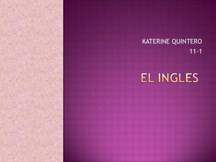 KATERINE QUINTERO<br />11-1<br />EL INGLES <br />
