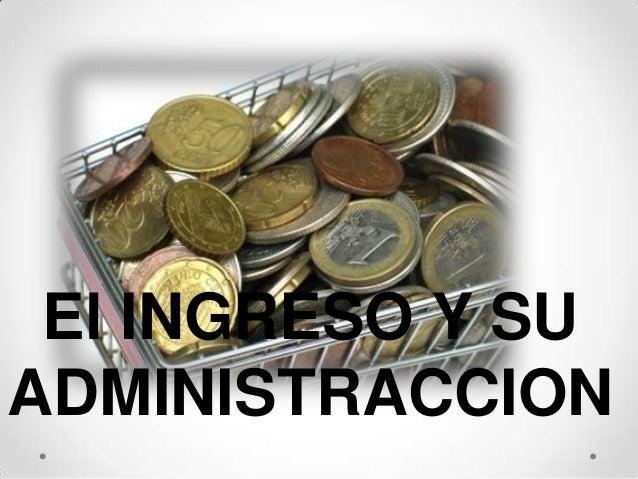 El INGRESO Y SU ADMINISTRACCION