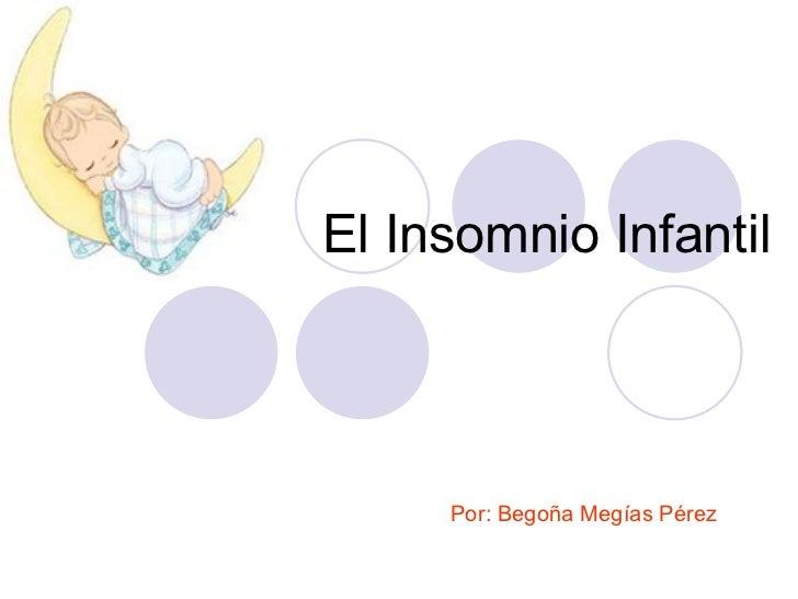El Insomnio Infantil Por: Begoña Megías Pérez