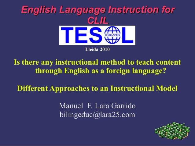 EnglishEnglish LanguageLanguage InstructionInstruction forfor CLILCLIL Lleida 2010 Is there any instructional method to te...