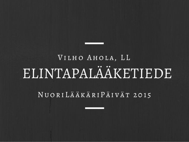 ELINTAPALÄÄKETIEDE NuoriLääkäriPäivät 2015 Vilho Ahola, LL