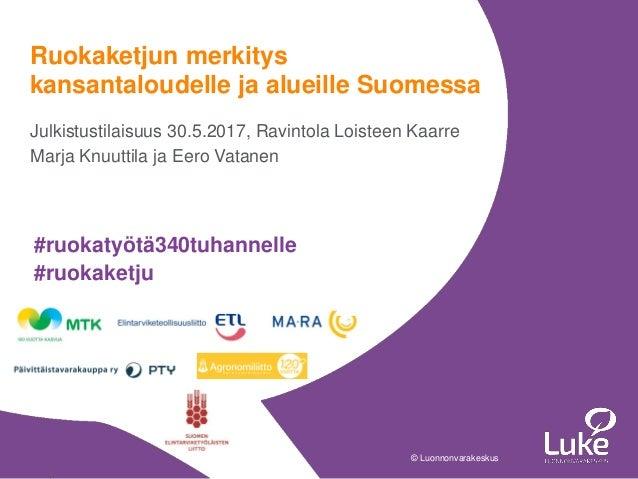 © Luonnonvarakeskus© Luonnonvarakeskus Julkistustilaisuus 30.5.2017, Ravintola Loisteen Kaarre Marja Knuuttila ja Eero Vat...