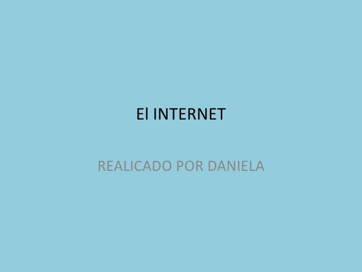 El INTERNETREALICADO POR DANIELA