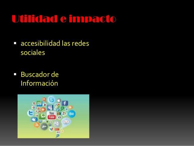Utilidad e impacto  accesibilidad las redes sociales  Buscador de Información