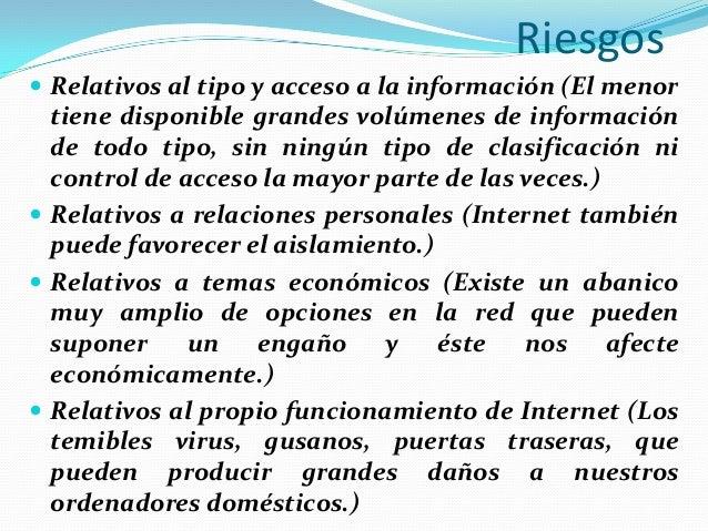 Riesgos  Relativos al tipo y acceso a la información (El menor  tiene disponible grandes volúmenes de información de todo...