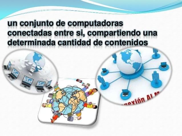 un conjunto de computadoras conectadas entre si, compartiendo una determinada cantidad de contenidos