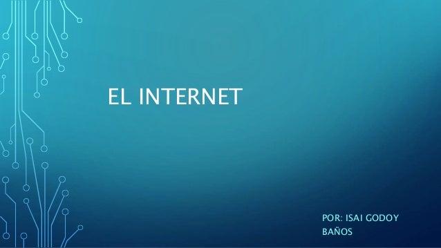 EL INTERNET POR: ISAI GODOY BAÑOS