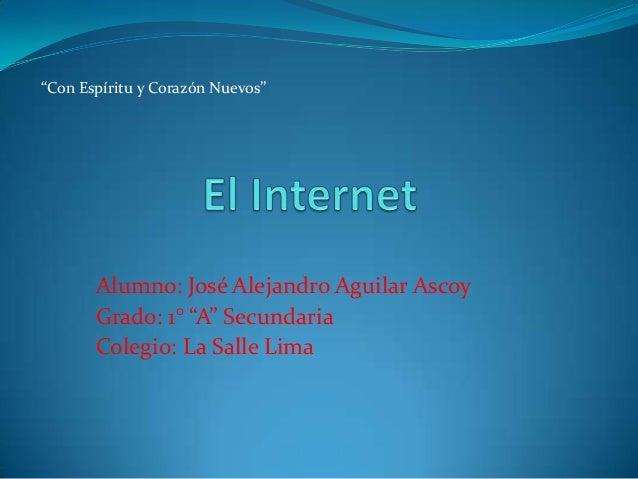 """""""Con Espíritu y Corazón Nuevos""""  Alumno: José Alejandro Aguilar Ascoy Grado: 1° """"A"""" Secundaria Colegio: La Salle Lima"""