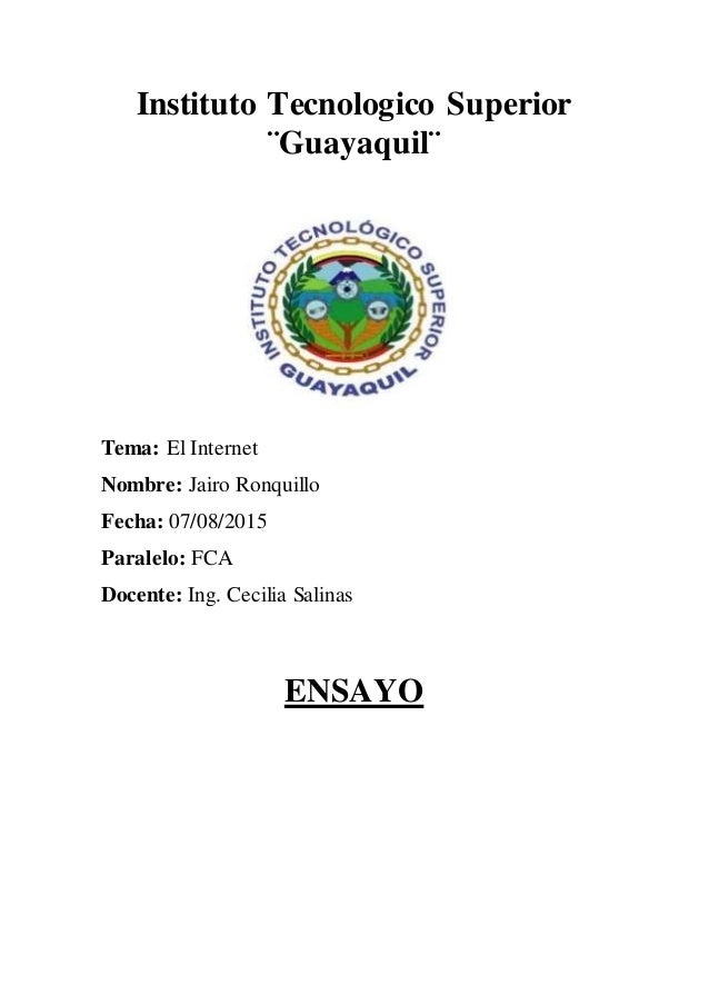 Instituto Tecnologico Superior ¨Guayaquil¨ Tema: El Internet Nombre: Jairo Ronquillo Fecha: 07/08/2015 Paralelo: FCA Docen...
