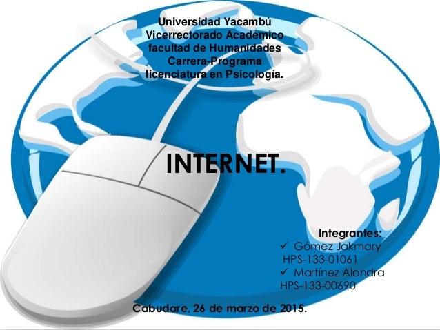 Universidad Yacambú Vicerrectorado Académico facultad de Humanidades Carrera-Programa licenciatura en Psicología. INTERNET...