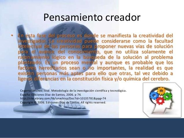 Pensamiento creador • En esta fase del proceso es donde se manifiesta la creatividad del investigador. La creatividad pued...