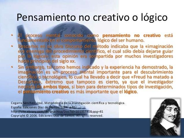 Pensamiento no creativo o lógico • El proceso mental conocido como pensamiento no creativo está fundamentado en el comport...