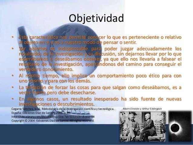 Objetividad • Esta característica nos permite conocer lo que es perteneciente o relativo al objeto en sí y no a nuestro mo...