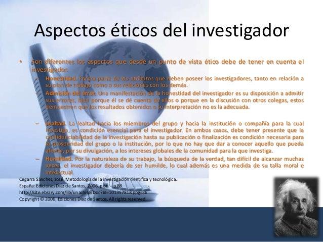 Aspectos éticos del investigador • Son diferentes los aspectos que desde un punto de vista ético debe de tener en cuenta e...