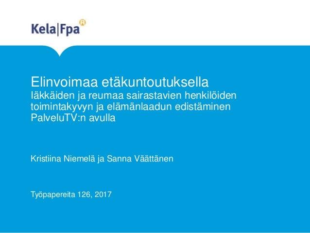 Elinvoimaa etäkuntoutuksella Iäkkäiden ja reumaa sairastavien henkilöiden toimintakyvyn ja elämänlaadun edistäminen Palvel...