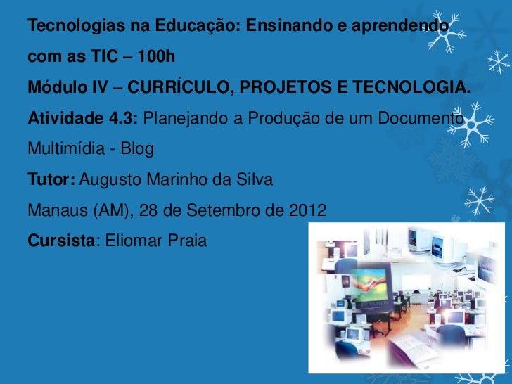 Tecnologias na Educação: Ensinando e aprendendocom as TIC – 100hMódulo IV – CURRÍCULO, PROJETOS E TECNOLOGIA.Atividade 4.3...