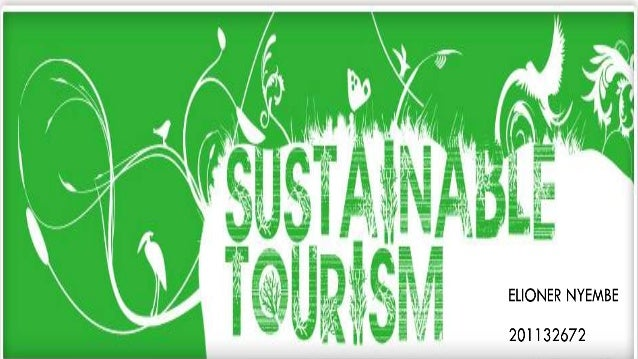 """WHAT IS SUSTAINABLE TOURISM?  """"Economic, social and environmental aspects of sustainable development must include the inte..."""