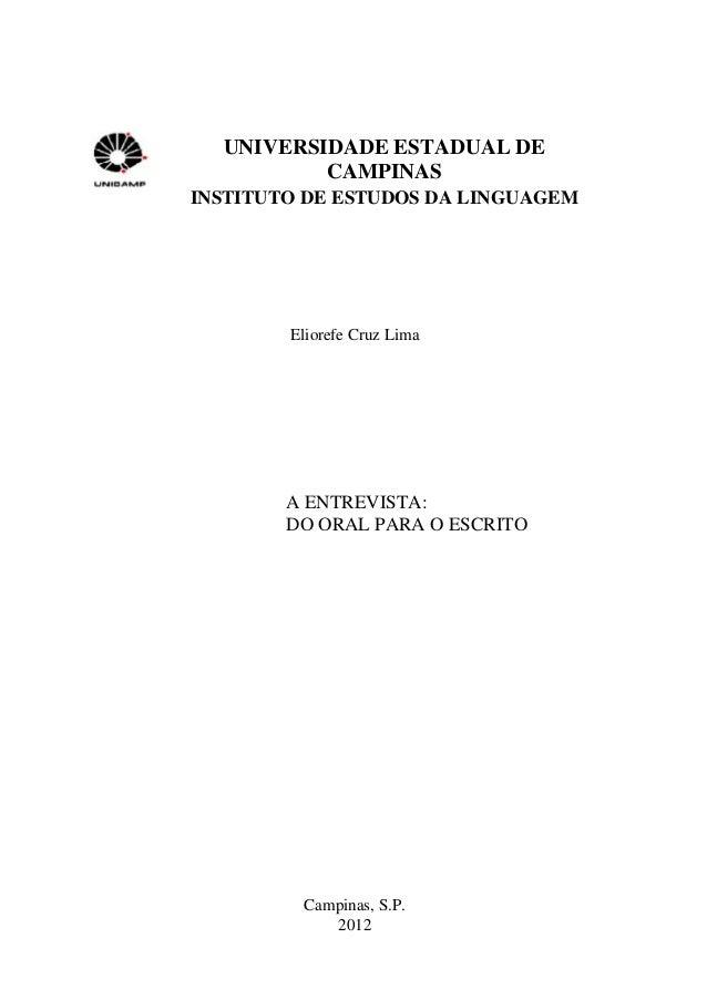 1 UNIVERSIDADE ESTADUAL DE CAMPINAS INSTITUTO DE ESTUDOS DA LINGUAGEM Eliorefe Cruz Lima A ENTREVISTA: DO ORAL PARA O ESCR...