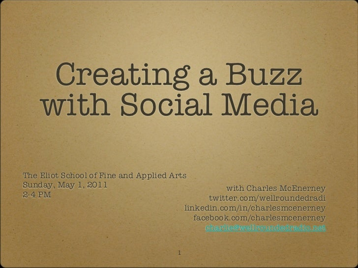 Creating a Buzz    with Social MediaThe Eliot School of Fine and Applied ArtsSunday, May 1, 2011                          ...