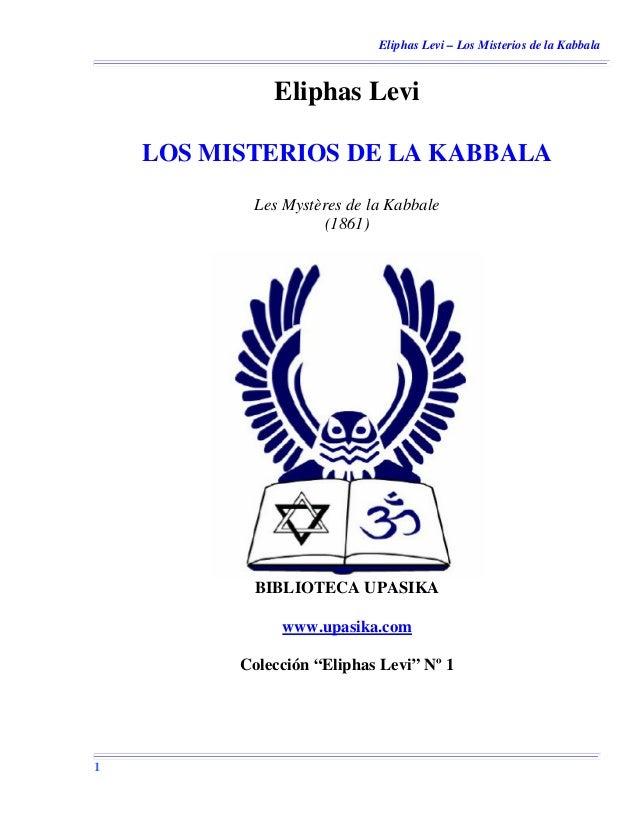 Eliphas Levi – Los Misterios de la Kabbala 1 Eliphas Levi LOS MISTERIOS DE LA KABBALA Les Mystères de la Kabbale (1861) BI...