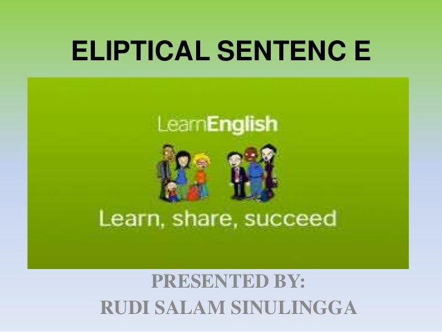 ELIPTICAL SENTENC E PRESENTED BY: RUDI SALAM SINULINGGA