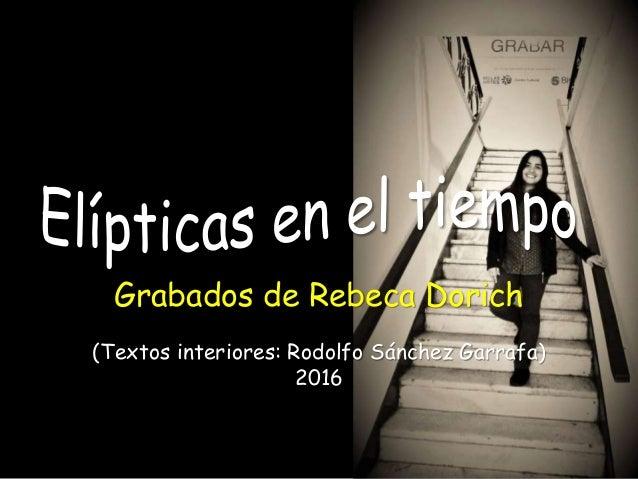 Grabados de Rebeca Dorich (Textos interiores: Rodolfo Sánchez Garrafa) 2016