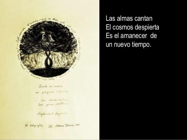 Las almas cantan El cosmos despierta Es el amanecer de un nuevo tiempo.