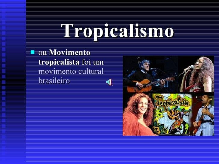 <ul><li>ou  Movimento tropicalista  foi um  movimento cultural   brasileiro </li></ul>Tropicalismo