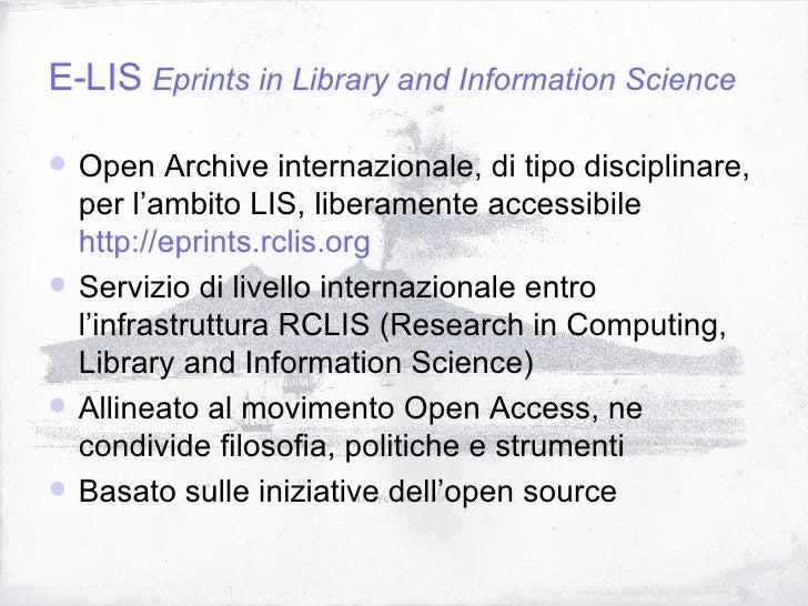 E-LIS  Eprints in Library and Information Science <ul><li>Open Archive internazionale, di tipo disciplinare, per l'ambito ...