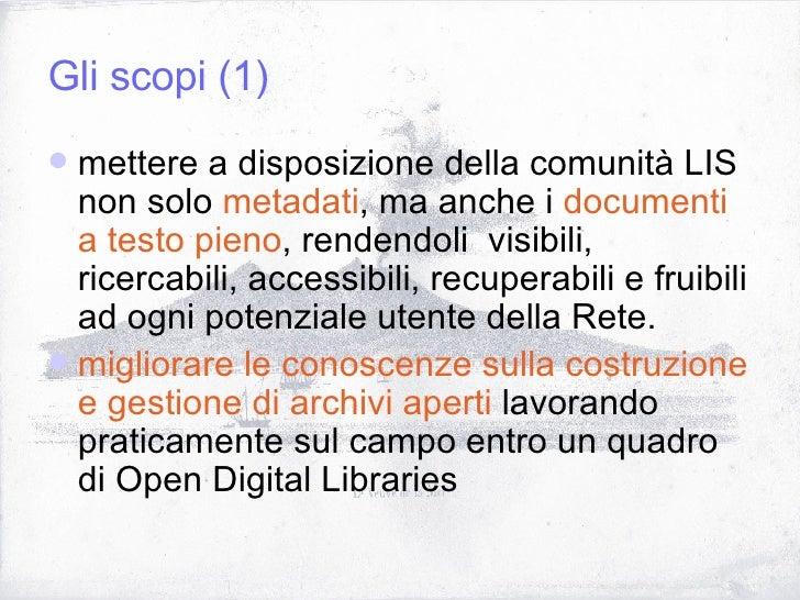 Gli scopi (1) <ul><li>mettere a disposizione della comunità LIS non solo  metadati , ma anche i  documenti a testo pieno ,...