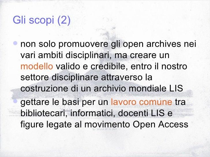 Gli scopi (2) <ul><li>non solo promuovere gli open archives nei vari ambiti disciplinari, ma creare un  modello  valido e ...