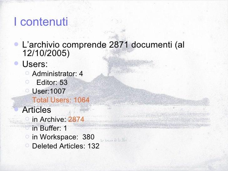 I contenuti <ul><li>L'archivio comprende 2871 documenti (al 12/10/2005) </li></ul><ul><li>Users: </li></ul><ul><ul><li>Adm...