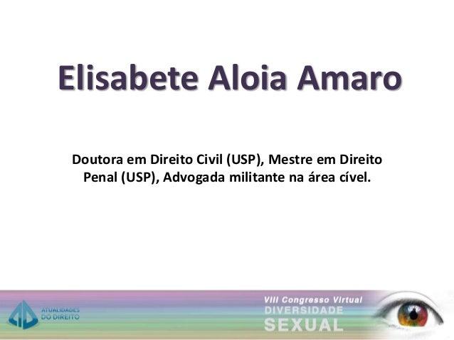 Elisabete Aloia Amaro Doutora em Direito Civil (USP), Mestre em Direito Penal (USP), Advogada militante na área cível.