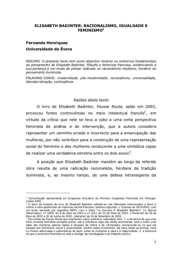 ELISABETH BADINTER: RACIONALISMO, IGUALDADE E FEMINISMO1 Fernanda Henriques Universidade de Évora RESUMO: O presente texto...