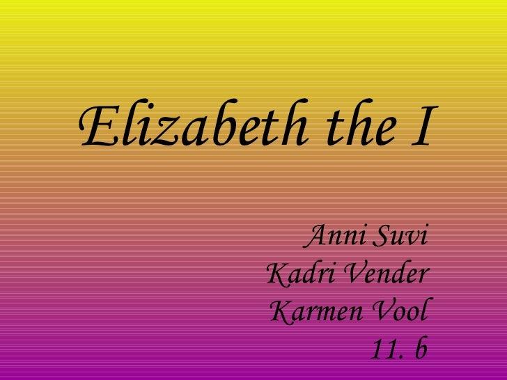 Elizabeth the I Anni Suvi Kadri Vender Karmen Vool 11. b