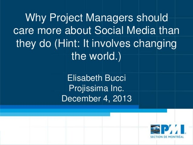 Why Project Managers should care more about Social Media than they do (Hint: It involves changing the world.) Elisabeth Bu...