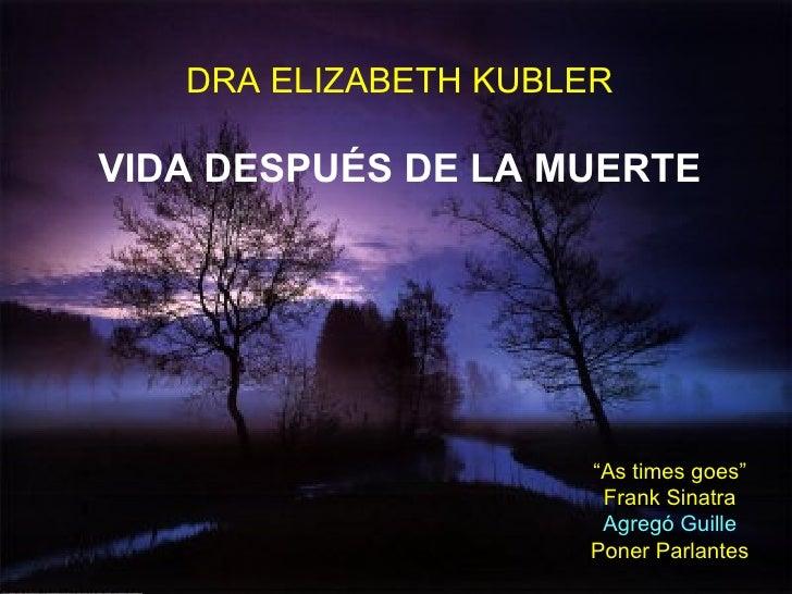 "DRA ELIZABETH KUBLER VIDA DESPUÉS DE LA MUERTE "" As times goes"" Frank Sinatra Agregó Guille Poner Parlantes"