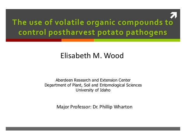 The use of volatile organic compounds to control postharvest potato pathogens               Elisabeth M. Wood            ...