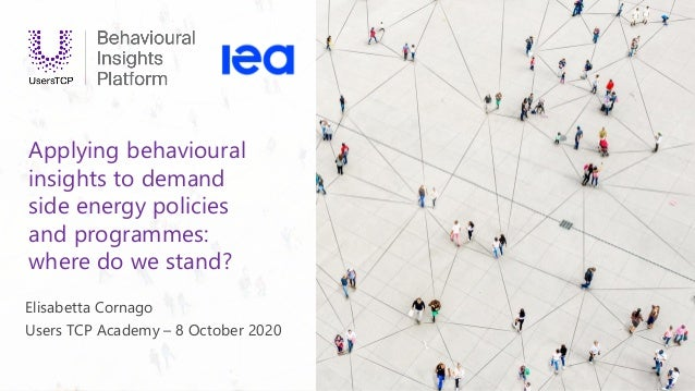 IEA 2020. All rights reserved. Applying behavioural insights to demand side energy policies and programmes: where do we st...