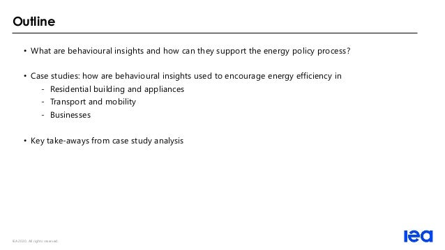 IEA 2020. All rights reserved. Outline • What are behavioural insights and how can they support the energy policy process?...