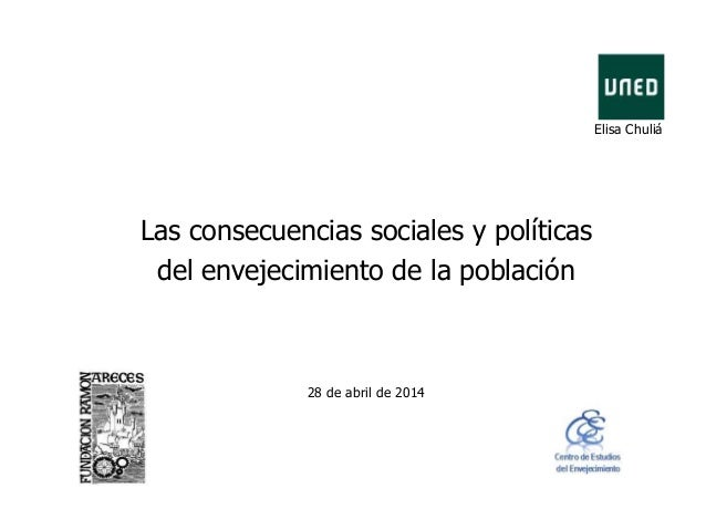 Elisa Chuliá Las consecuencias sociales y políticas del envejecimiento de la población 28 de abril de 2014